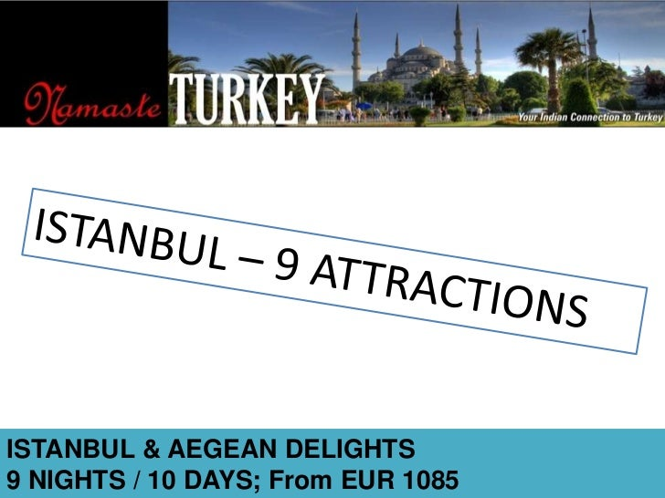 ISTANBUL – 9 ATTRACTIONS<br />ISTANBUL & AEGEAN DELIGHTS<br />9 NIGHTS / 10 DAYS; From EUR 1085<br />