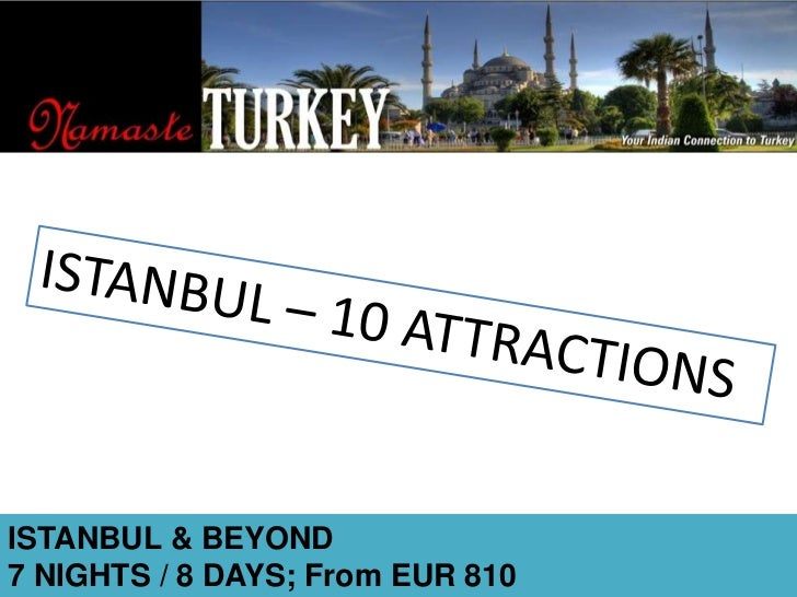 ISTANBUL – 10 ATTRACTIONS<br />ISTANBUL & BEYOND<br />7 NIGHTS / 8 DAYS; From EUR 810<br />