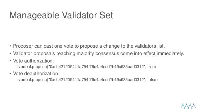 Manageable Validator Set • Proposer can cast one vote to propose a change to the validators list. • Validator proposals re...