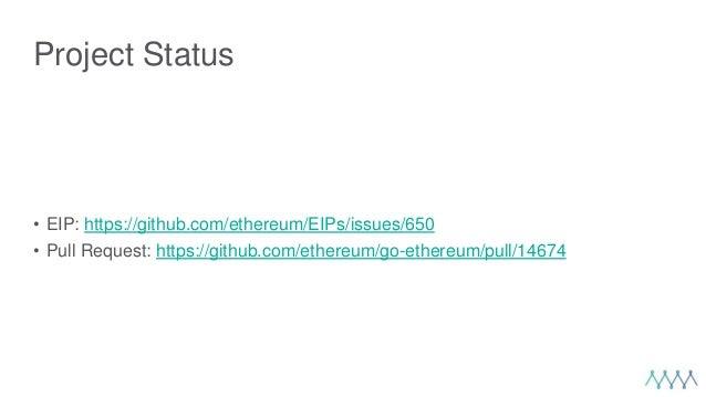 Project Status • EIP: https://github.com/ethereum/EIPs/issues/650 • Pull Request: https://github.com/ethereum/go-ethereum/...