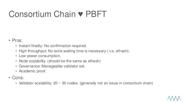 Consortium Chain ♥️ PBFT • Pros: • Instant finality: No confirmation required. • High throughput: No extra waiting time is...