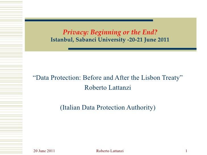 """ Data Protection: Before and After the Lisbon Treaty"" Roberto Lattanzi (Italian Data Protection Authority) Privacy: Begin..."