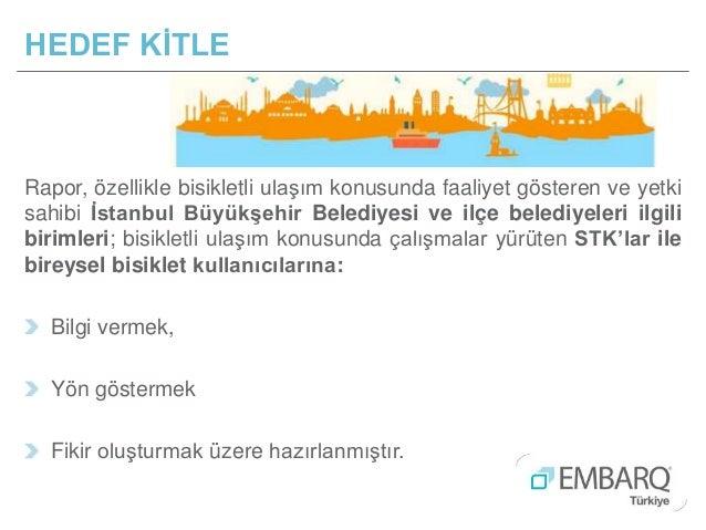 Rapor, özellikle bisikletli ulaşım konusunda faaliyet gösteren ve yetki sahibi İstanbul Büyükşehir Belediyesi ve ilçe bele...
