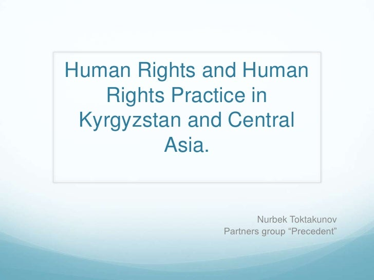 Human Rights and Human   Rights Practice in Kyrgyzstan and Central         Asia.                      Nurbek Toktakunov   ...