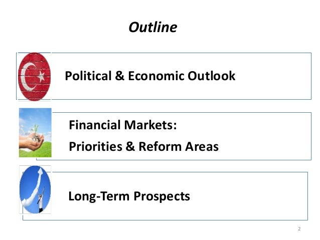 Outline  Political & Economic Outlook  Financial Markets:  Priorities & Reform Areas  Long-Term Prospects  2