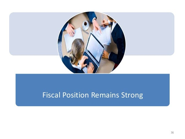Fiscal Position Remains Strong  36