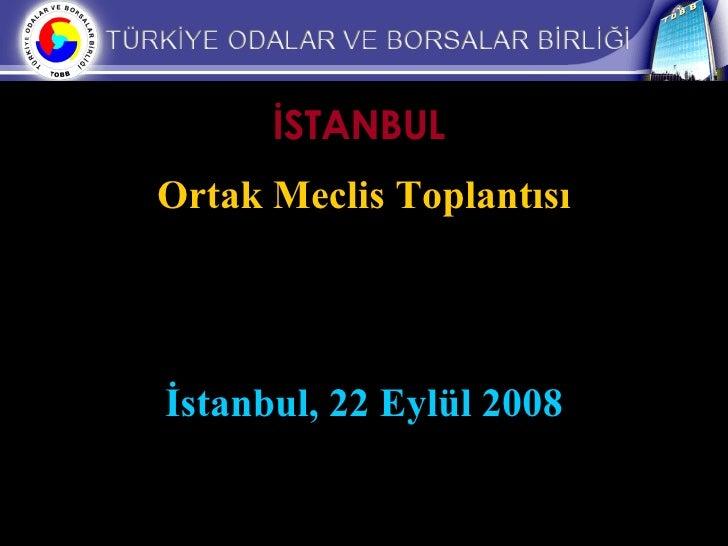 İSTANBUL   Ortak Meclis Toplantısı İstanbul, 22 Eylül 2008