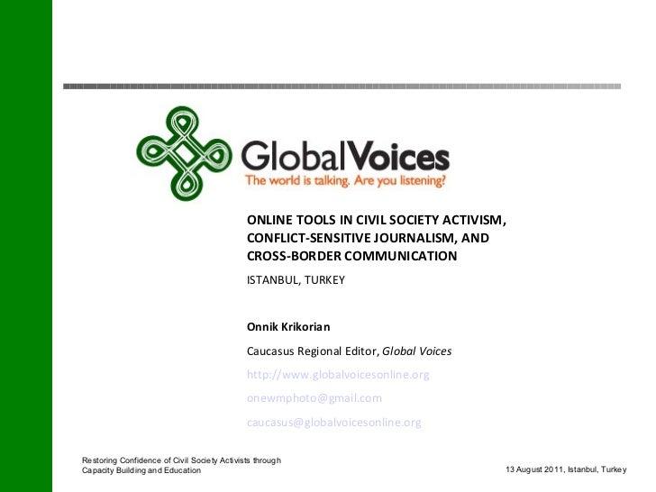 <ul><li>ONLINE TOOLS IN CIVIL SOCIETY ACTIVISM,  CONFLICT-SENSITIVE JOURNALISM, AND  CROSS-BORDER COMMUNICATION </li></ul>...