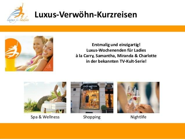 Luxus-Verwöhn-Kurzreisen Spa & Wellness Shopping Nightlife Erstmalig und einzigartig! Luxus-Wochenenden für Ladies à la Ca...