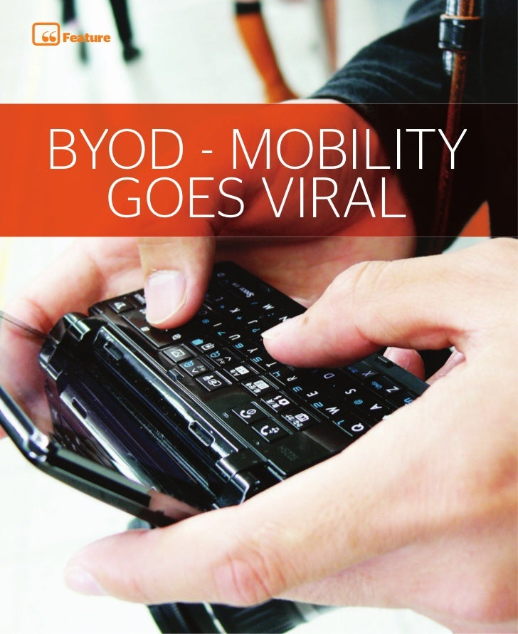 Feature     BYOD - MOBILITY       GOES VIRAL68    Quarter One 2012