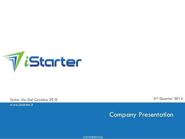 Torino Via Del Carmine 29/E www.istarter.it 2nd Quarter 2014 CONFIDENTIAL Company Presentation