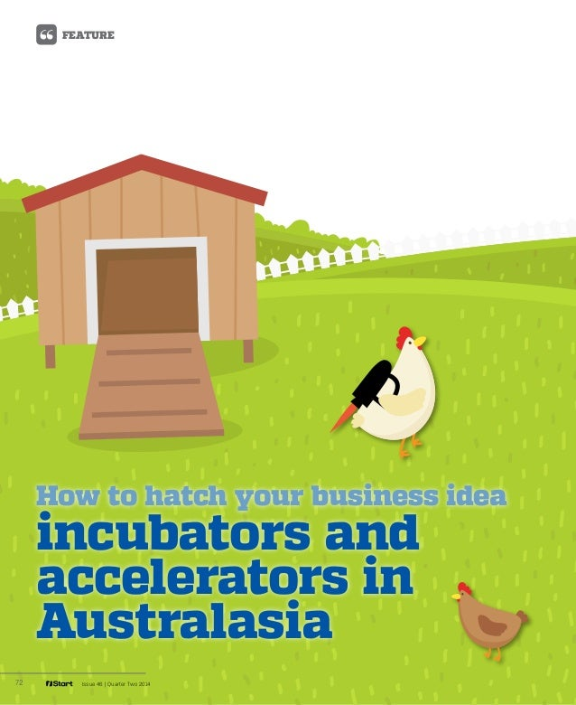 FEATURE 72 Issue 46 | Quarter Two 2014 incubators and accelerators in Australasia How to hatch your business idea