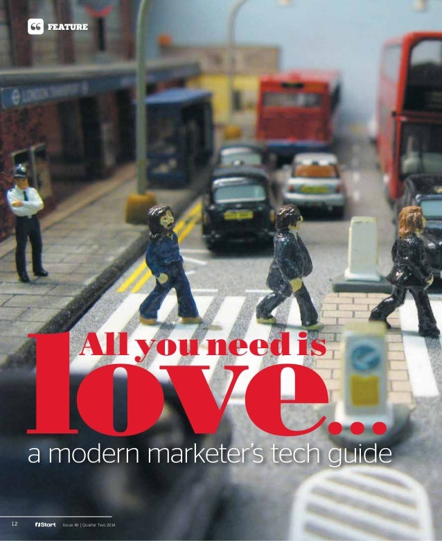 12 Issue 46 | Quarter Two 2014 FEATURE love...a modern marketer's tech guide All you need is