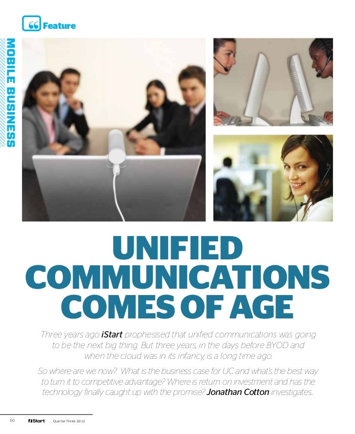 Feature         UNIFIED     COMMUNICATIONS       COMES OF AGE     Three years ago iStart prophesised that unified communic...