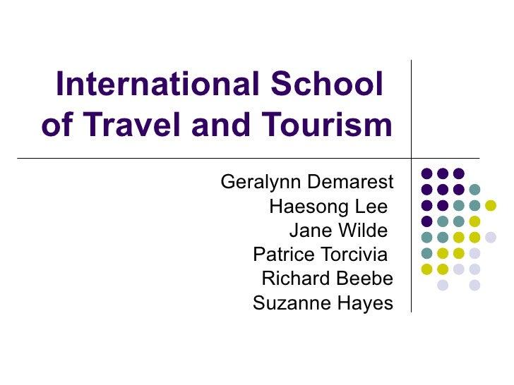 International School  of Travel and Tourism Geralynn Demarest Haesong Lee  Jane Wilde  Patrice Torcivia  Richard Beebe Suz...