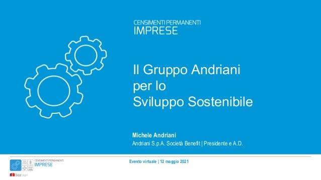 Evento virtuale   12 maggio 2021 Il Gruppo Andriani per lo Sviluppo Sostenibile Michele Andriani Andriani S.p.A. Società B...