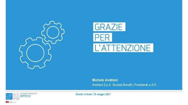 Evento virtuale   12 maggio 2021 Michele Andriani Andriani S.p.A. Società Benefit   Presidente e A.D.