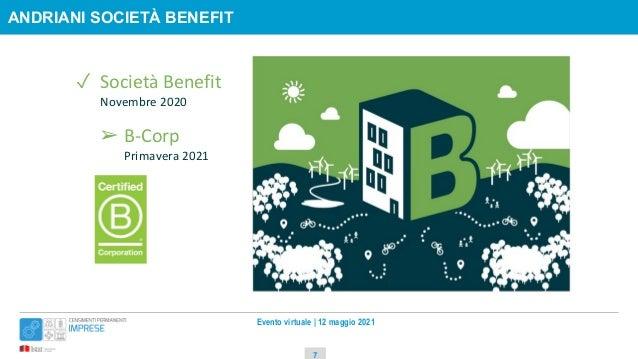 Evento virtuale   12 maggio 2021 ANDRIANI SOCIETÀ BENEFIT 7 ✓ Società Benefit Novembre 2020 ➢ B-Corp Primavera 2021