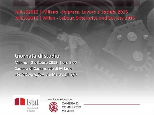 In collaborazione con: MILeS2015 | Milano - Impresa, Lavoro e Società 2015 MiLES2015 | Milan - Labour, Enterprise and Soci...