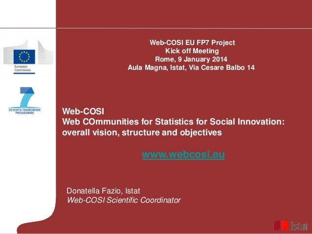 Web-COSI EU FP7 Project Kick off Meeting Rome, 9 January 2014 Aula Magna, Istat, Via Cesare Balbo 14  Web-COSI Web COmmuni...