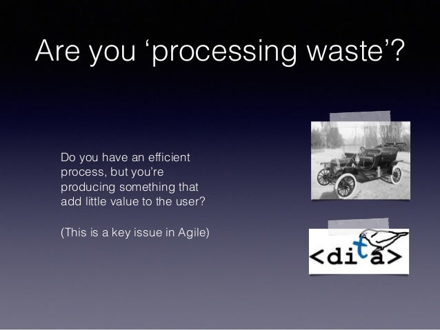 Are you ʻprocessing waste'? Do you have an efficient process, but you're producing something that add little value to the u...