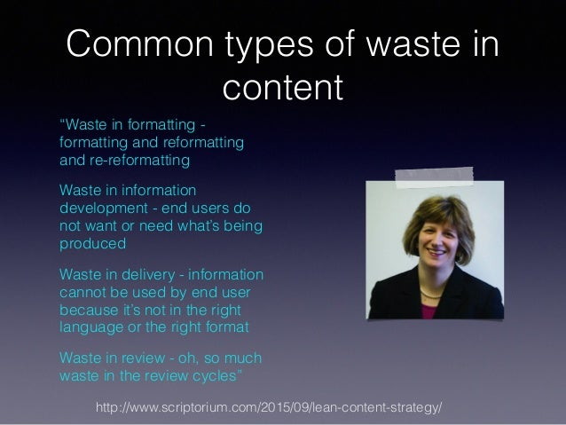 """Common types of waste in content """"Waste in formatting - formatting and reformatting and re-reformatting Waste in informati..."""