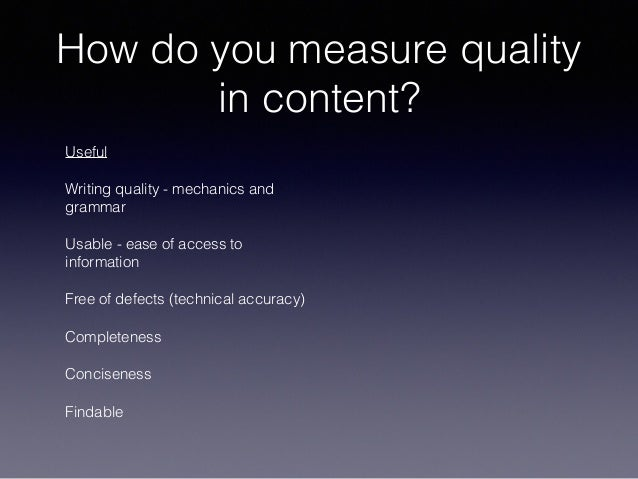 How do you measure quality in content? Useful Writing quality - mechanics and grammar Usable - ease of access to informati...
