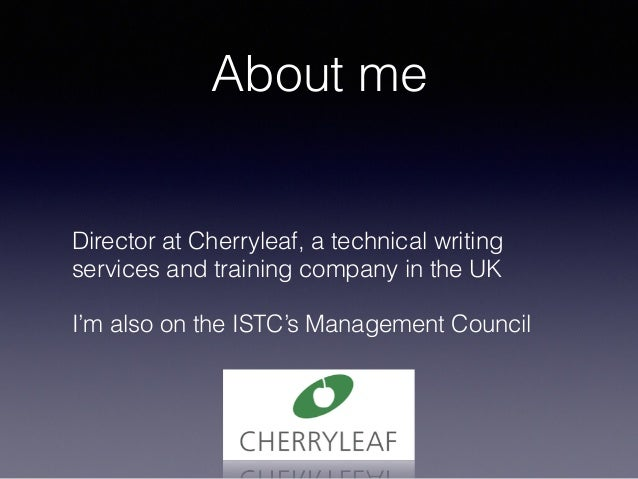 About me Director at Cherryleaf, a technical writing services and training company in the UK I'm also on the ISTC's Manage...