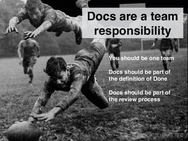 Docs are a team responsibility You should be one team Docs should be part of the definition of Done Docs should be part of ...