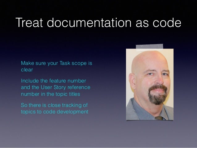 Treat documentation as code Make sure your Task scope is clear Include the feature number and the User Story reference num...