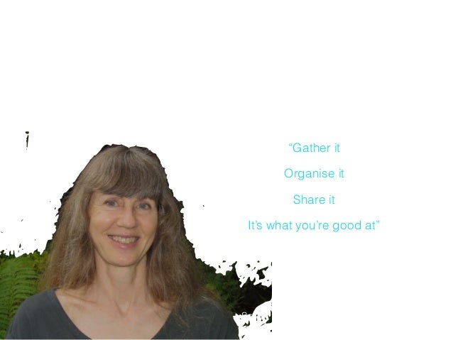 """Be the content strategist """"Gather it Organise it Share it It's what you're good at"""" Sarah Maddox, Technical Writer, Google"""