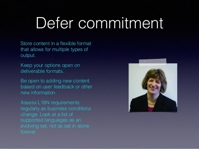 Defer commitment Store content in a flexible format that allows for multiple types of output. Keep your options open on del...