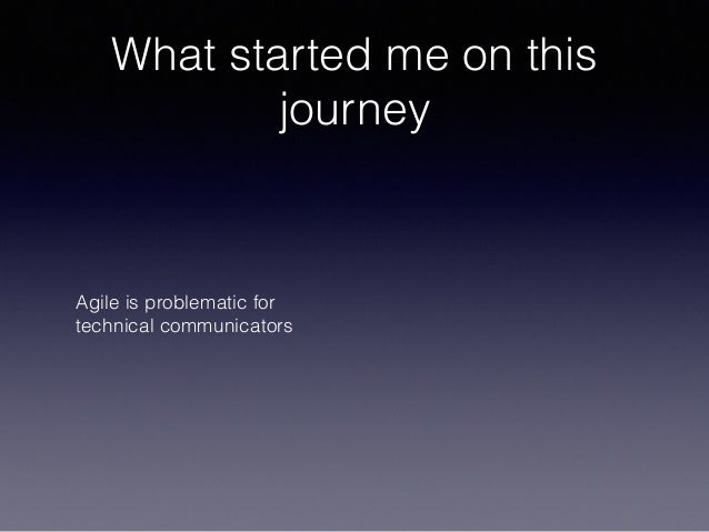 What started me on this journey Agile is problematic for technical communicators
