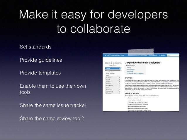Make it easy for developers to collaborate Set standards Provide guidelines Provide templates Enable them to use their own...