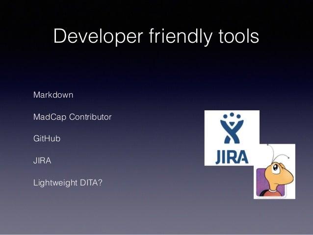 Developer friendly tools Markdown MadCap Contributor GitHub JIRA Lightweight DITA?
