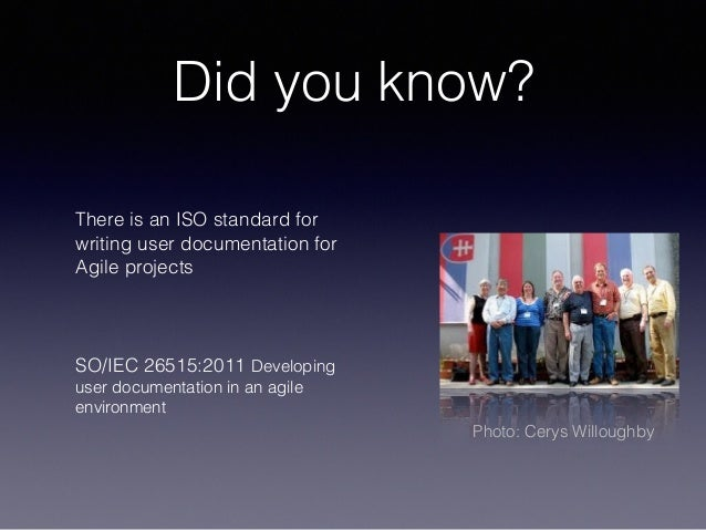 Did you know? There is an ISO standard for writing user documentation for Agile projects SO/IEC 26515:2011 Developing user...