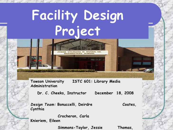 Facility Design Project Towson University  ISTC 601: Library Media Administration Dr. C. Cheeks, Instructor  December  18,...