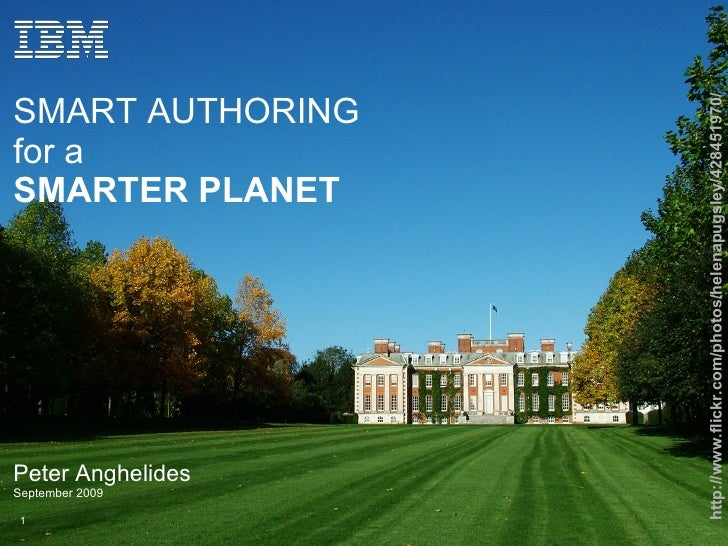 http://www.flickr.com/photos/helenapugsley/428451970/ ibmlogowht SMART AUTHORING for a SMARTER PLANET Peter Anghelides Sep...