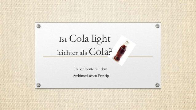 Ist Cola light leichter als Cola? Experimente mit dem Archimedischen Prinzip