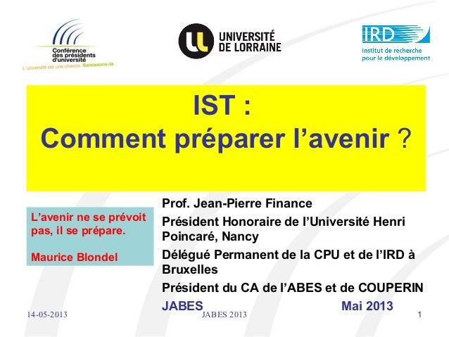 14-05-2013 JABES 2013 1IST :Comment préparer l'avenir ?Prof. Jean-Pierre FinancePrésident Honoraire de l'Université HenriP...