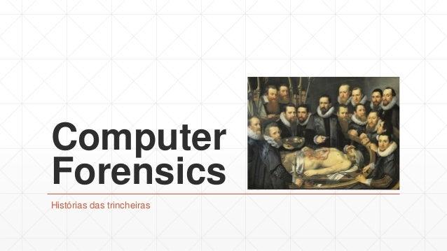 Computer Forensics Histórias das trincheiras