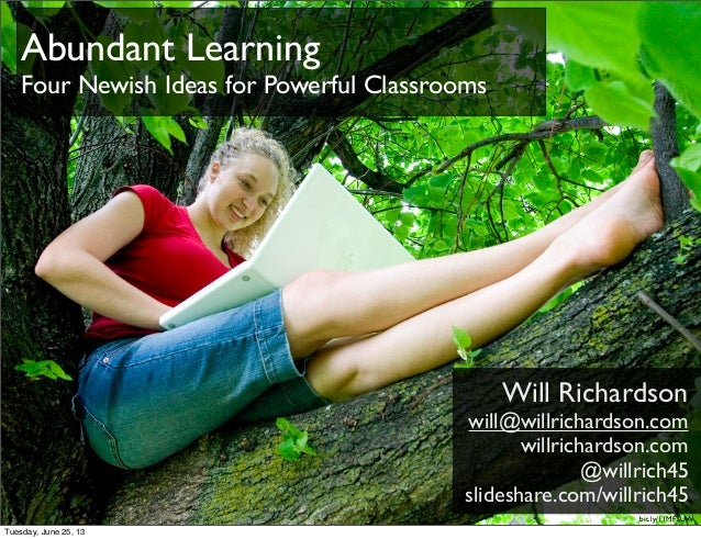 Will Richardsonwill@willrichardson.comwillrichardson.com@willrich45slideshare.com/willrich45bit.ly/11MFaUWAbundant Learnin...