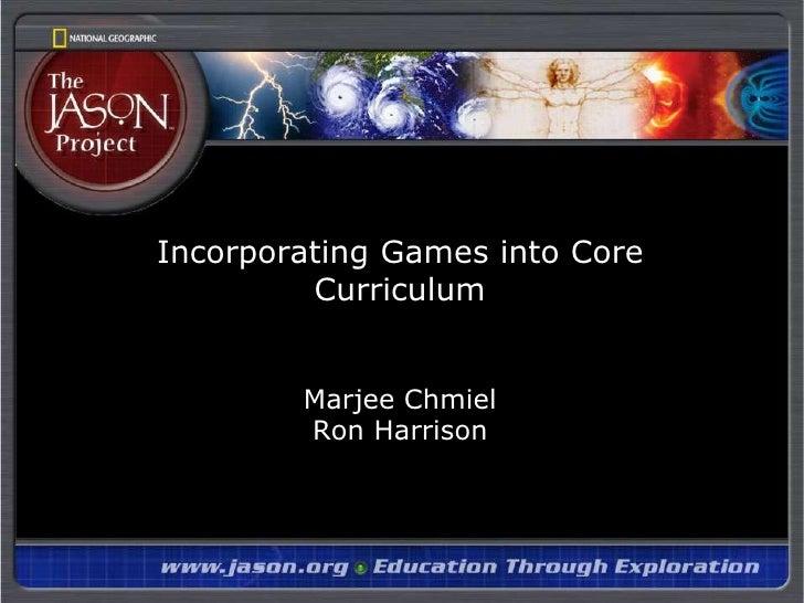 Incorporating Games into Core CurriculumMarjeeChmielRon Harrison<br />