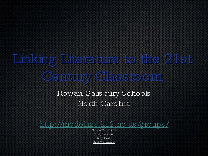 Linking Literature to the 21st Century Classroom Rowan-Salisbury Schools North Carolina http://model.rss.k12.nc.us/groups/...