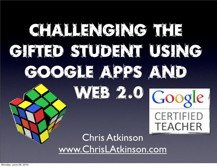 Challenging The       Gifted Student Using        Google Apps And              Web 2.0                              Chris ...