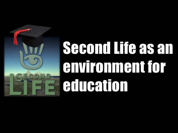 Second Life as an environment for education