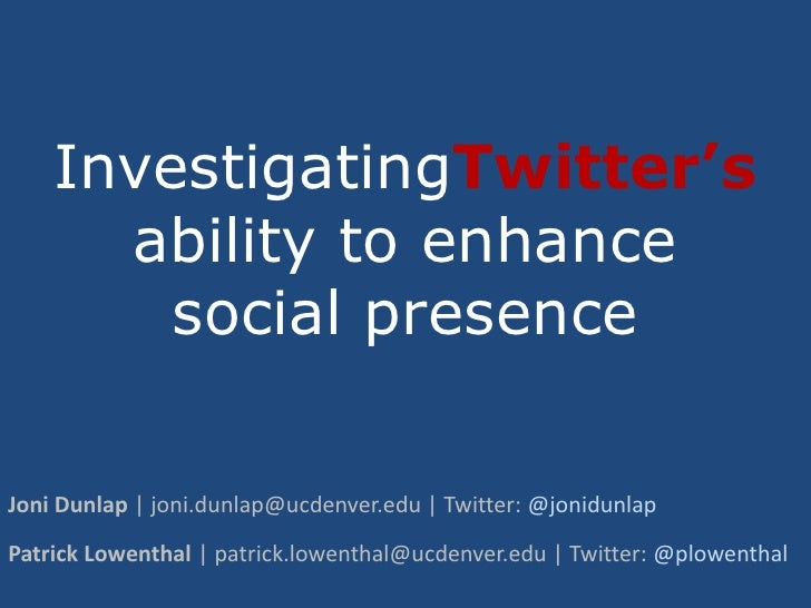 InvestigatingTwitter'sability to enhance social presence<br />Joni Dunlap | joni.dunlap@ucdenver.edu | Twitter: @jonidunla...