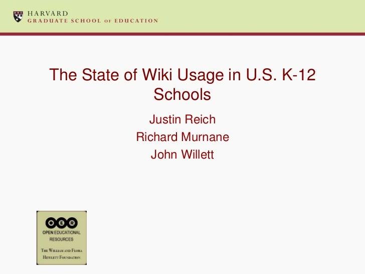The State of Wiki Usage in U.S. K-12 Schools<br />Justin Reich<br />Richard Murnane<br />John Willett<br />