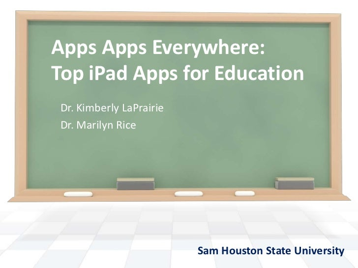Apps Apps Everywhere: Top iPad Apps for Education<br />Dr. Kimberly LaPrairie<br />Dr. Marilyn Rice <br />Sam Houston Stat...