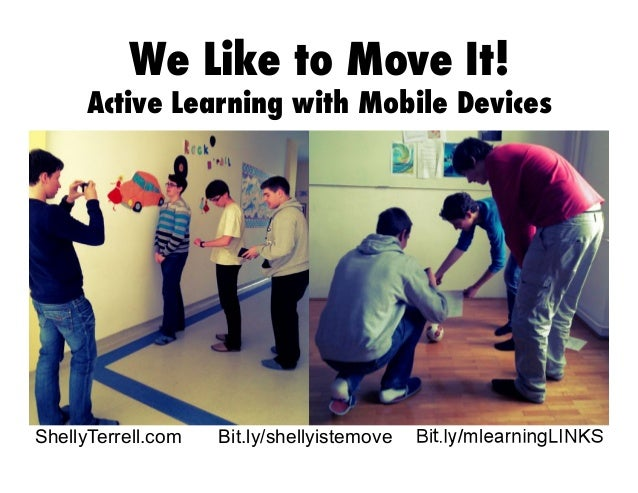 ShellyTerrell.comWe Like to Move It!Active Learning with Mobile DevicesBit.ly/shellyistemove